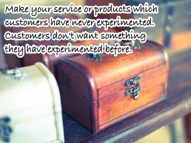 お客様が経験したことのないサービスや商品を作りなさい。お客様は経験したことのあるものはいらない。